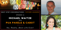Next Step Conversations: Future Leaders – Episode 11 – Pua Pakele & Cabot – No, Really…Best Life Ever