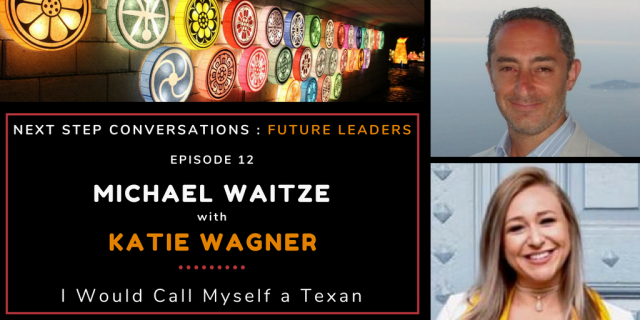Next Step Conversations: Future Leaders – Episode 12 – Katie Wagner – I Would Call Myself A Texan