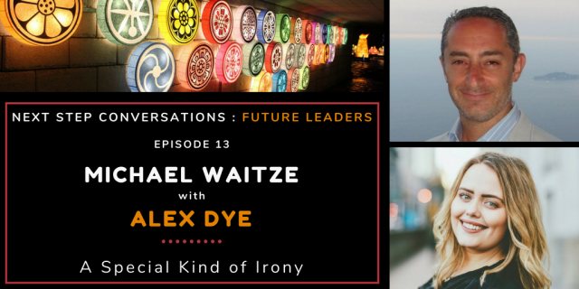 Next Step Conversations: Future Leaders – Episode 13 – Alex Dye – A Special Kind Of Irony