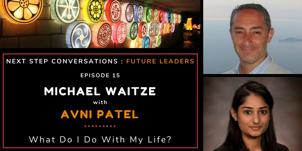 Next Step Conversations: Future Leaders – Episode 15 – Avni Patel – What Do I Do With My Life?