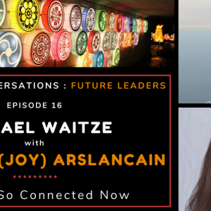 Next Step Conversations: Future Leaders – Episode 16 – Sinemjoy (Joy) Arslancain – We Are So Connected Now