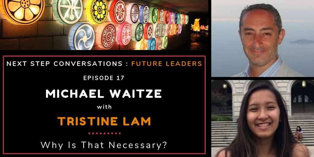 Next Step Conversations: Future Leaders – Episode 17 – Tristine Lam – Why Is That Necessary?